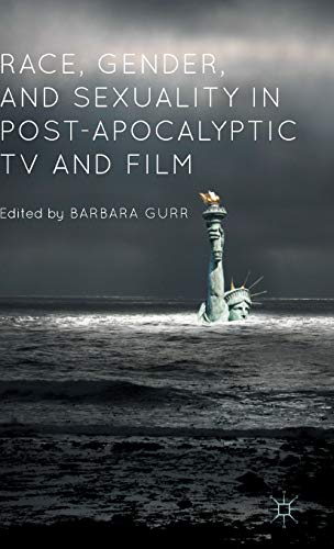 9781137501509: Race, Gender, and Sexuality in Post-Apocalyptic TV and Film
