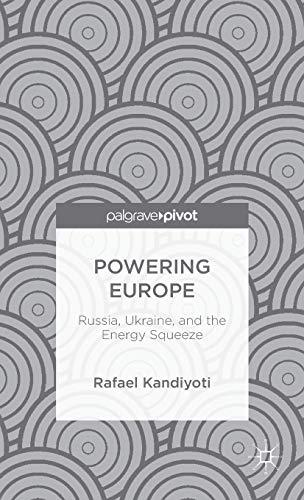 Powering Europe: Russia, Ukraine, and the Energy Squeeze: Rafael Kandiyoti