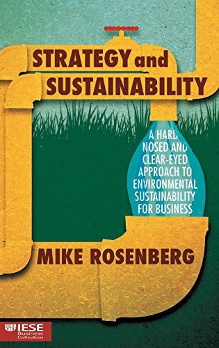9781137501738: Strategy and Sustainability: A Hardnosed and Clear-Eyed Approach to Environmental Sustainability For Business (IESE Business Collection)