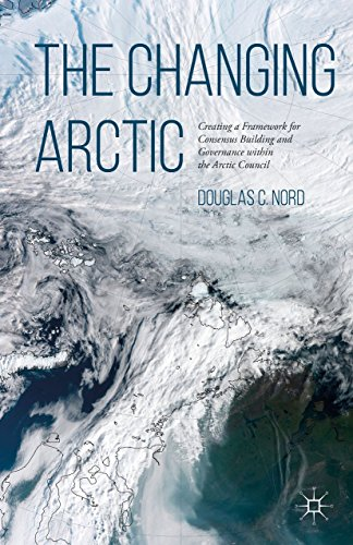 9781137501851: The Changing Arctic: Consensus Building and Governance in the Arctic Council