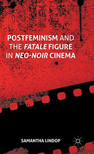 9781137503589: Postfeminism and the Fatale Figure in Neo-Noir Cinema