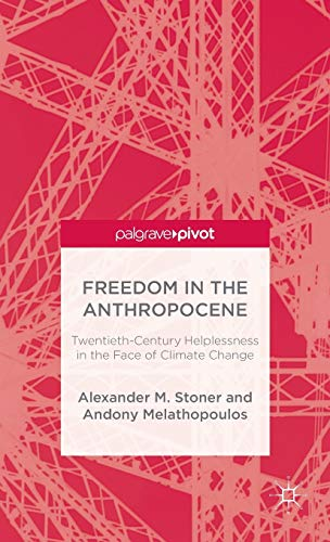 9781137503879: Freedom in the Anthropocene: Twentieth-Century Helplessness in the Face of Climate Change