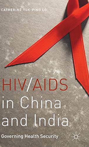 HIV/AIDS in China and India: Governing Health Security: Lo, Catherine Yuk-Ping