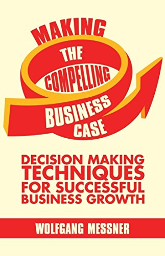 9781137505170: Making the Compelling Business Case: Decision-Making Techniques for Successful Business Growth