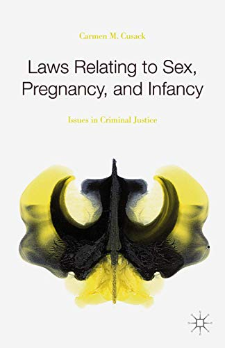 9781137505187: Laws Relating to Sex, Pregnancy, and Infancy: Issues in Criminal Justice