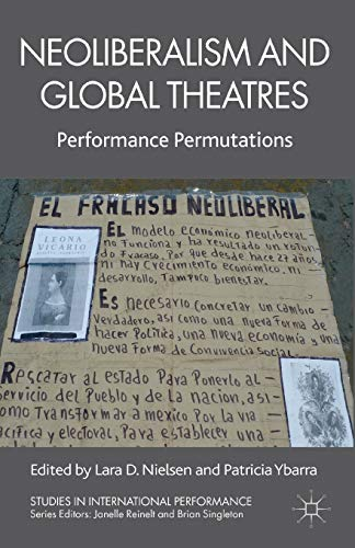 9781137506375: Neoliberalism and Global Theatres: Performance Permutations (Studies in International Performance)