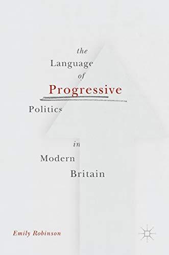 The Language of Progressive Politics in Modern Britain: Emily Robinson
