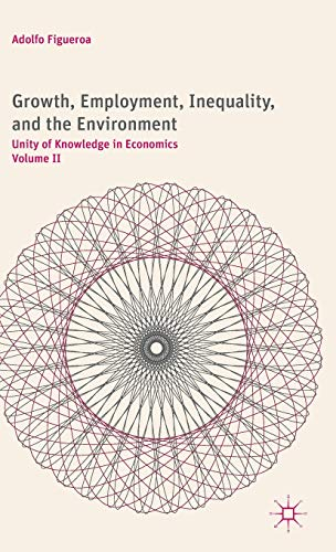 Growth, Employment, Inequality, and the Environment: Unity of Knowledge in Economics Volume II: 2: ...