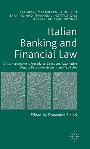 9781137507617: Italian Banking and Financial Law: Crisis Management Procedures, Sanctions, Alternative Dispute Resolution Systems and Tax Rules (Palgrave Macmillan Studies in Banking and Financial Institutions)