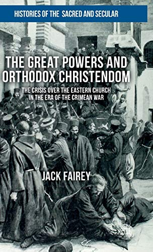 9781137508454: The Great Powers and Orthodox Christendom: The Crisis Over the Eastern Church in the Era of the Crimean War (Histories of the Sacred and Secular, 1700-2000)