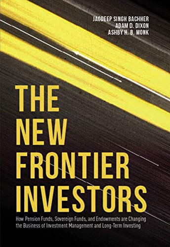The New Frontier Investors: How Pension Funds, Sovereign Funds, and Endowments are Changing the ...