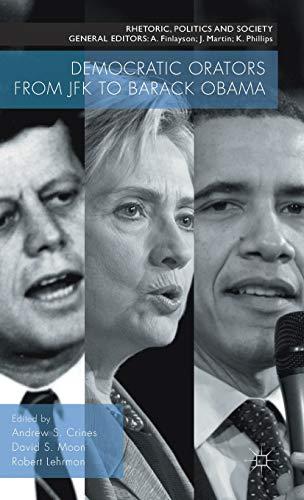 9781137509024: Democratic Orators from JFK to Barack Obama (Rhetoric, Politics and Society)