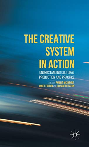 9781137509451: The Creative System in Action: Understanding Cultural Production and Practice