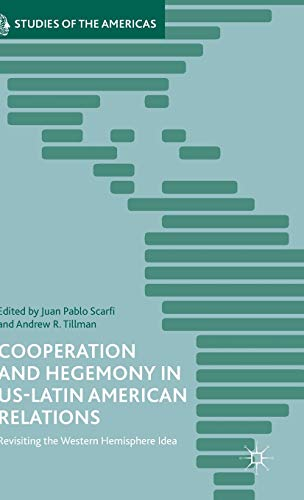 Cooperation and Hegemony in US-Latin American Relations: Juan Pablo Scarfi,