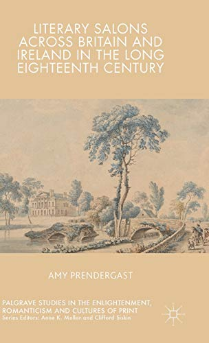 9781137512703: Literary Salons Across Britain and Ireland in the Long Eighteenth Century (Palgrave Studies in the Enlightenment, Romanticism and the Cultures of Print)