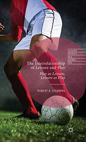 9781137513014: The Interrelationship of Leisure and Play: Play as Leisure, Leisure as Play (Leisure Studies in a Global Era)