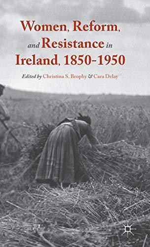 Women Reform and Resistance in Ireland 1850-1950: BROPHY C.; DELAY C.