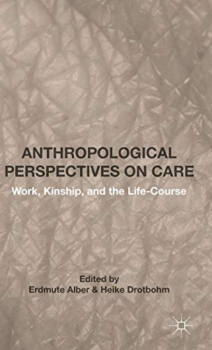 9781137513434: Anthropological Perspectives on Care: Work, Kinship, and the Life-Course