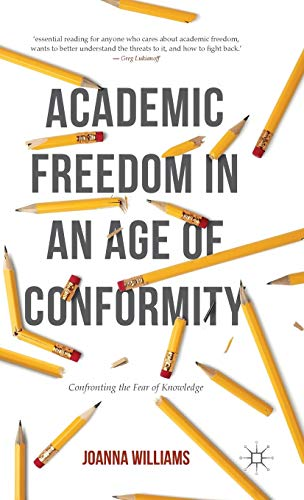 9781137514776: Academic Freedom in an Age of Conformity: Confronting the Fear of Knowledge (Palgrave Critical University Studies)