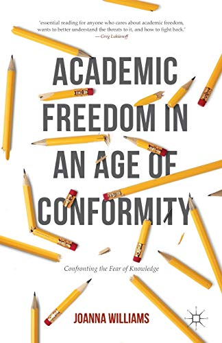 9781137514783: Academic Freedom in an Age of Conformity: Confronting the Fear of Knowledge (Palgrave Critical University Studies)
