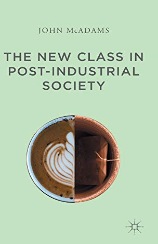 The New Class in Post-Industrial Society: McAdams, John