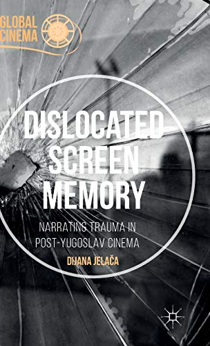 9781137515773: Dislocated Screen Memory: Narrating Trauma in Post-Yugoslav Cinema (Global Cinema)