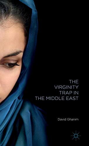 The Virginity Trap in the Middle East: Ghanim, David