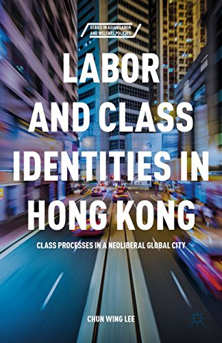 Labor and Class Identities in Hong Kong: Class Processes in a Neoliberal Global City (Series in ...