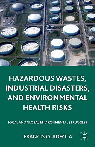 Hazardous Wastes, Industrial Disasters, and Environmental Health Risks: Local and Global ...