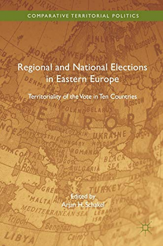 9781137517869: Regional and National Elections in Eastern Europe: Territoriality of the Vote in Ten Countries (Comparative Territorial Politics)