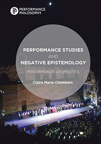 9781137520432: Performance Studies and Negative Epistemology: Performance Apophatics (Performance Philosophy)