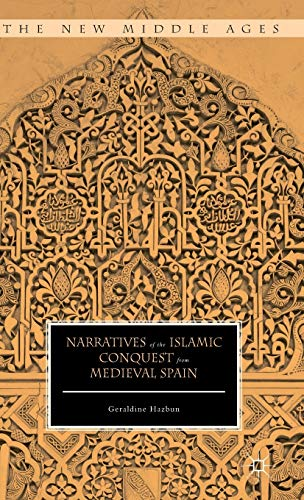 9781137520517: Narratives of the Islamic Conquest from Medieval Spain (The New Middle Ages)