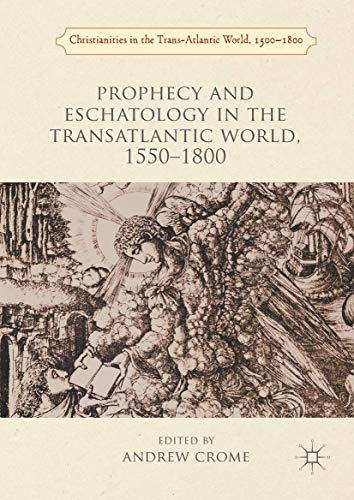 9781137520548: Prophecy and Eschatology in the Transatlantic World, 1550-1800 (Christianities in the Trans-Atlantic World)