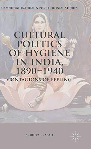 9781137520715: Cultural Politics of Hygiene in India, 1890-1940: Contagions of Feeling (Cambridge Imperial and Post-Colonial Studies Series)