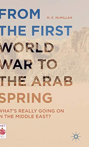 9781137522016: From the First World War to the Arab Spring: What's Really Going On in the Middle East? (Middle East Today)