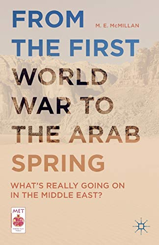 9781137522047: From the First World War to the Arab Spring: What's Really Going On in the Middle East? (Middle East Today)