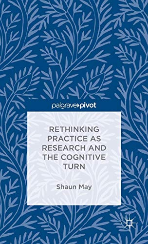 Rethinking Practice as Research and the Cognitive Turn: Shaun May