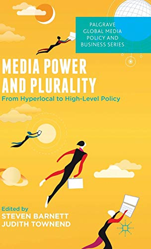 Media Power and Plurality: From Hyperlocal to High-Level Policy (Palgrave Global Media Policy and ...