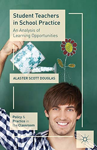 Student Teachers in School Practice: An Analysis of Learning Opportunities (Policy and Practice in ...
