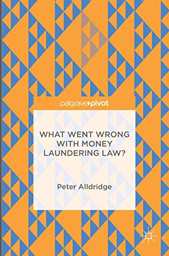 What Went Wrong with Money Laundering Law? 2016: Peter Alldridge