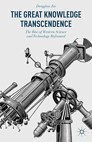 9781137527936: The Great Knowledge Transcendence: The Rise of Western Science and Technology Reframed