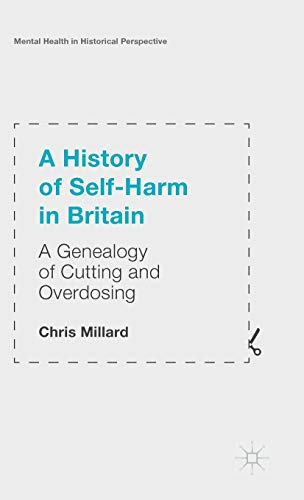 A History of Self Harm in Britain: A Genealogy of Cutting and Overdosing (Mental Health in ...