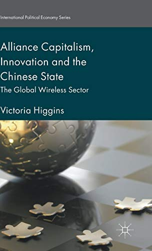 Alliance Capitalism, Innovation and the Chinese State: The Global Wireless Sector (International ...