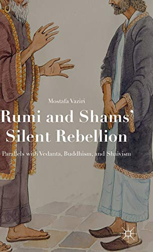 9781137534040: Rumi and Shams' Silent Rebellion: Parallels with Vedanta, Buddhism, and Shaivism