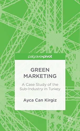 Green Marketing: A Case Study of the Sub-Industry in Turkey: Ayca Can Kirgiz