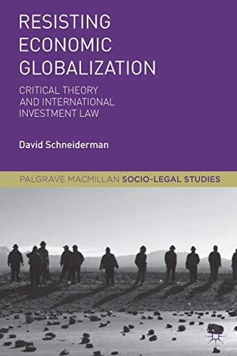 Resisting Economic Globalization: Critical Theory and International Investment Law (Palgrave ...