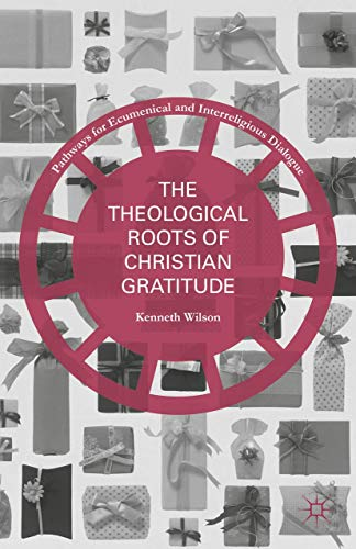 9781137536914: The Theological Roots of Christian Gratitude (Pathways for Ecumenical and Interreligious Dialogue)