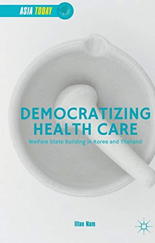 9781137537119: Democratizing Health Care: Welfare State Building in Korea and Thailand (Asia Today)