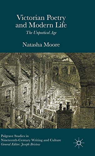 9781137537799: Victorian Poetry and Modern Life: The Unpoetical Age (Palgrave Studies in Nineteenth-Century Writing and Culture)