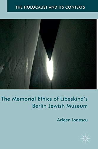 9781137538307: The Memorial Ethics of Libeskind's Berlin Jewish Museum (The Holocaust and its Contexts)
